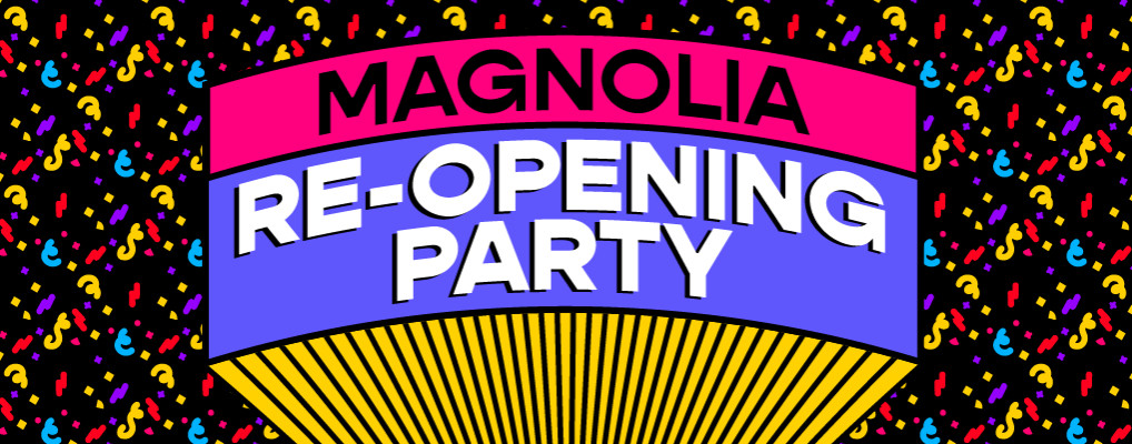 MAGNOLIA RE-OPENING PARTY